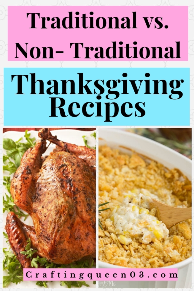 Traditional vs. Non-Traditional Thanksgiving Foods! Link: https://craftingqueen03.com/2018/11/05/traditional-vs-non-traditional-thanksgiving-foods
